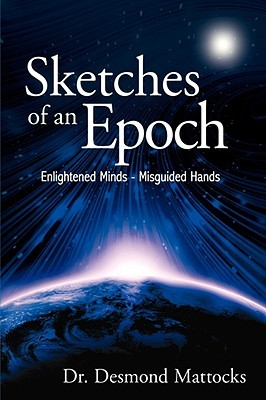 Sketches of an Epoch: Enlightened Minds - Misguided Hands