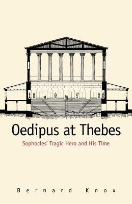 Oedipus at Thebes: Sophocles' Tragic Hero and His Time
