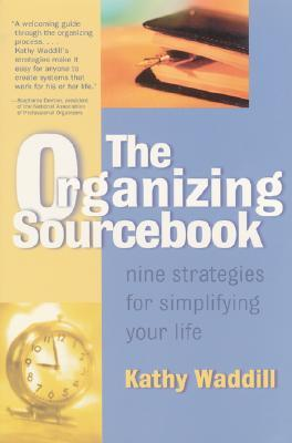 The Organizing Sourcebook: Nine Strategies for Simplifying Your Life