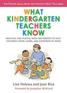What Kindergarten Teachers Know: Practical and Playful Ways for Parents to Help Children Listen, Learn, and Coope rate at Home