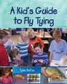 A Kid's Guide to Fly Tying by Tyler Befus