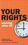 Your Rights: Working After 50: A Guide To Your Employment Options (Your Rights)
