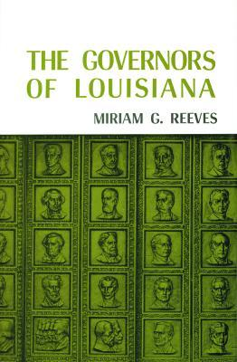 Governors of Louisiana by Miriam G. Reeves