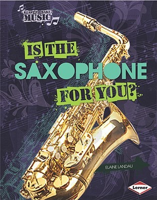 Is the Saxophone for You? by Elaine Landau
