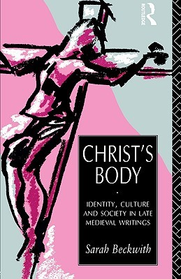 Christ's Body: Identity, Culture and Society in Late Medieval Writings