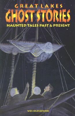 Great Lakes Ghost Stories: Haunted Tales Past & Present