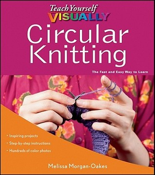 Teach Yourself Visually Circular Knitting by Melissa Morgan-Oakes