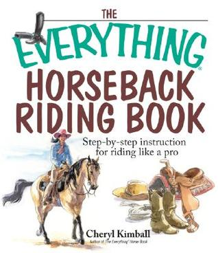 The Everything Horseback Riding Book: Step-By-Step Instruction for Riding Like a Pro