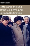 Mitterrand, the End of the Cold War and German Unification
