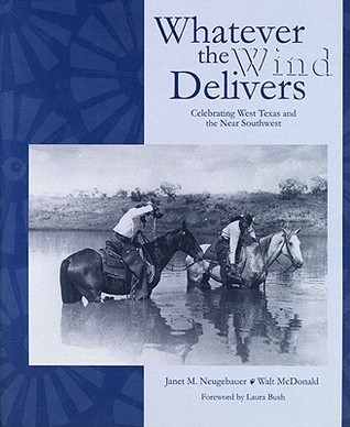 Whatever the Wind Delivers: Celebrating West Texas and the Near Southwest : Photographs of the Southwest Collection