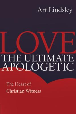 Love the Ultimate Apologetic: The Heart of Christian Witness