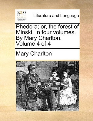 Phedora; Or, the Forest of Minski. in Four Volumes. by Mary Charlton. Volume 4 of 4