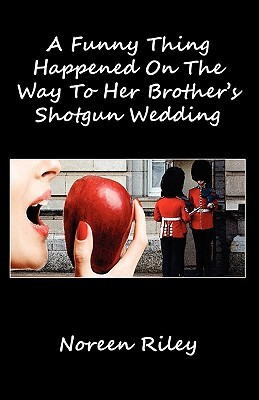 A Funny Thing Happened on the Way to Her Brother's Shotgun Wedding