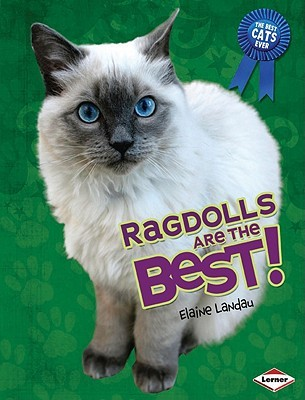 Ragdolls Are the Best! by Elaine Landau