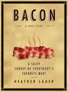 Bacon: A Love Story: A Salty Survey of Everybody's Favorite Meat