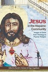 Jesus in the Hispanic Community: Images of Christ from Theology to Popular Religion