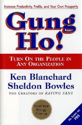 Gung Ho! Turn On the People in Any Organization by Kenneth H. Blanchard