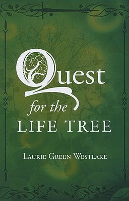 Quest for the Life Tree by Laurie Green Westlake