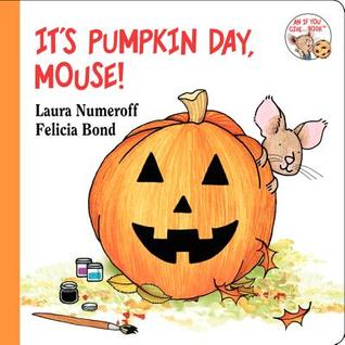 It's Pumpkin Day, Mouse! by Laura Joffe Numeroff