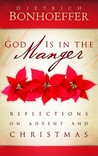 God Is in the Manger by Dietrich Bonhoeffer