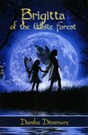 Brigitta of the White Forest (Faerie Tales from the White Forest, #1)
