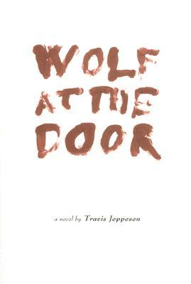 Wolf at the Door by Travis Jeppesen