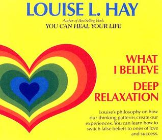 What I Believe and Deep Relaxation by Louise L. Hay