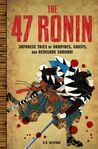 The 47 Ronin: Japanese Tales of Vampires, Ghosts, and Renegade Samurai