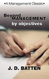 Beyond Management by Objectives: A Management Classic