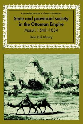 State and Provincial Society in the Ottoman Empire: Mosul, 1540 1834