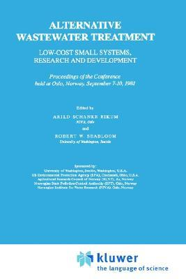 Alternative Wastewater Treatment: Low-Cost Small Systems, Research and Development Proceedings of the Conference Held at Oslo, Norway, September 7 10, 1981