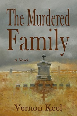 The Murdered Family - Mystery of the Wolf Family Murders by Vernon Keel