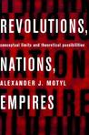 Revolutions, Nations, Empires: Conceptual Limits and Theoretical Possibilities