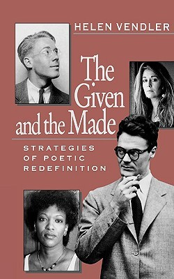 The Given and the Made by Helen Vendler