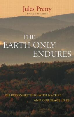 The Earth Only Endures: On Reconnecting with Nature and Our Place in It