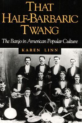 That Half-Barbaric Twang: THE BANJO IN AMERICAN POPULAR CULTURE