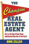 The Champion Real Estate Agent: Get to the Top of Your Game, and Knock Sales Out of the Park!