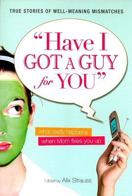 Have I Got a Guy for You by Alix Strauss