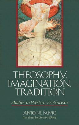 Theosophy, Imagination, Tradition by Antoine Faivre