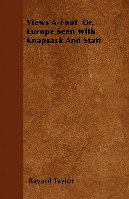 Views A-Foot Or, Europe Seen with Knapsack and Staff