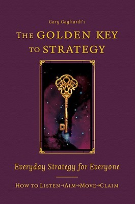 The Golden Key to Strategy: Everyday Strategy for Everybody