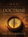 Act in Doctrine: Spiritual Patterns for Turning From Self to the Savior (Spiritual Patterns, #2)