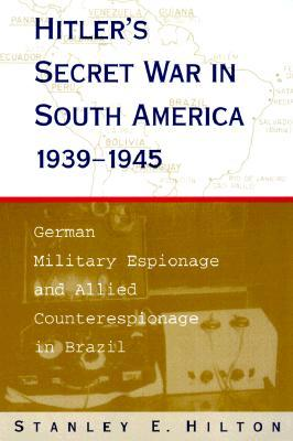 Hitler's Secret War in South America, 1939--1945: German Military Espionage and Allied Counterespionage in Brazil