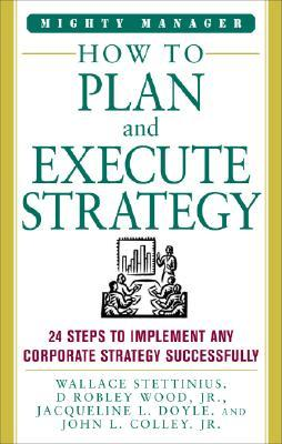 How to Plan and Execute Strategy: 24 Steps to Implement Any Corporate Strategy Successfully