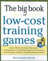 The Big Book of Low-Cost Training Games: Quick, Effective Activities That Explore Communication, Goals Setting, Character Development, Team Building, and More--And Won't Break the Bank!
