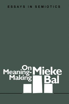 On Meaning-Making: Essays in Semiotics (Foundations & Facets) (Foundations and Facets Literary Facets)