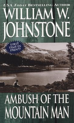 Ambush of the Mountain Man by William W. Johnstone