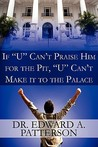 If U Can't Praise Him for the Pit, U Can't Make It to the Palace