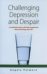 Challenging Depression and Despair: A Medication-Free Self-Help Programme That Will Change Your Life