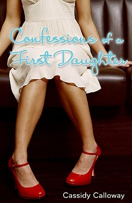 Confessions of a First Daughter by Cassidy Calloway